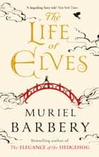 The Life of Elves ebook by Muriel Barbery