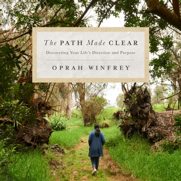 The Path Made Clear - Discovering Your Life's Direction and Purpose audiolibro by Oprah Winfrey