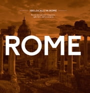 100 Locals in Rome - Reveal their favorite restaurants, coffee bars, and secret spots ebook by Maven Hill
