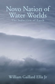 Novo Nation of Water Worlds - The Induction of Earth ebook by William Gaillard Ellis Jr