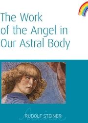 The Work of the Angel in Our Astral Body ebook by Rudolf Steiner
