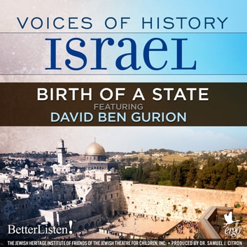 Voices of History Israel: Birth of a State audiobook by Rehaveam Amir,Mordecai Friedland,David Ben Gurion,Yigael Yadin,Herman Gross,Reuben Gross,Dr. Dov Joseph,Mahal Veterans,Ezer Weizman