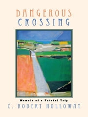 Dangerous Crossing - Memoir of a Fateful Trip ebook by C. Robert Holloway