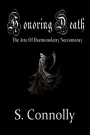 Honoring Death - The Arte of Daemonolatry Necromancy ebook by S. Connolly