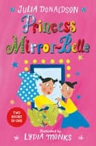 Princess Mirror-Belle Bind Up 1 ebook by Julia Donaldson, Lydia Monks