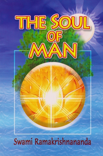 The Soul of Man ebook by Swami Ramakrishnananda