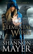 Elemental Witch - Questing Witch Series (A Rylee Adamson World Book), #4 ebook by Shannon Mayer