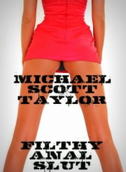 Filthy Anal Slut ebook by Michael Scott Taylor