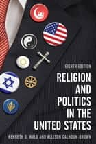 Religion and Politics in the United States ebook by Kenneth D. Wald, Allison Calhoun-Brown