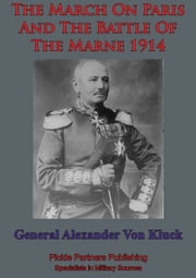 March On Paris And The Battle Of The Marne 1914 ebook by General Alexander Von Kluck