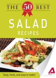 The 50 Best Salad Recipes: Tasty, fresh, and easy to make! ebook by Adams Media