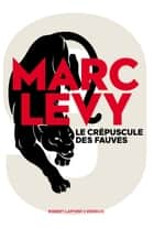 Le crépuscule des fauves ebook by Marc Levy