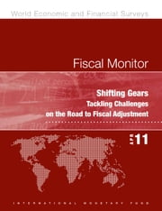 Shifting Gears: Tackling Challenges on the Road to Fiscal Adjustment ebook by International Monetary Fund. Fiscal Affairs Dept.