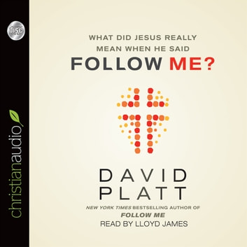 What Did Jesus Really Mean When He Said Follow Me? audiobook by David Platt