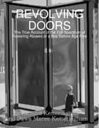 Revolving Doors: The True Account of the Full Spectrum of Fostering Abuses of a Boy Before Age Five ebook by Dawn Maree Ketteringham, Richard Ketteringham