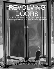 Revolving Doors: The True Account of the Full Spectrum of Fostering Abuses of a Boy Before Age Five ebook by Dawn Maree Ketteringham,Richard Ketteringham