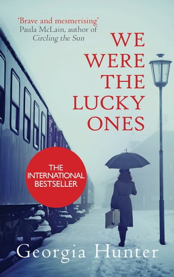 We Were the Lucky Ones - The bestselling extraordinary true WW2 story eBook by Georgia Hunter