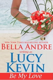 Be My Love (A Walker Island Romance, Book 1) ebook by Lucy Kevin, Bella Andre