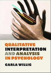 Qualitative Interpretation And Analysis In Psychology ebook by Carla Willig