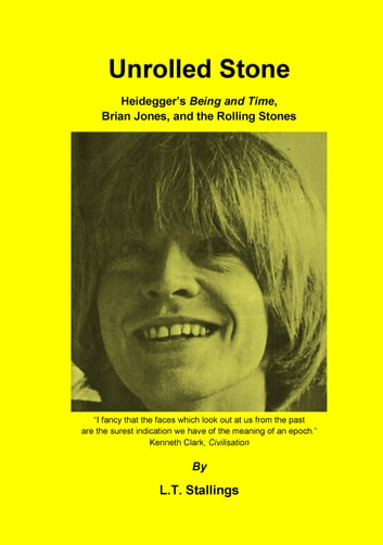 Unrolled Stone - Heidegger's Being and Time, Brian Jones, and the Rolling Stones ebook by L.T. Stallings