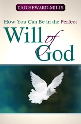 How You Can Be In The Perfect Will Of God ebook by Dag Heward-Mills