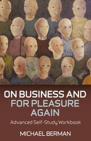 On Business and For Pleasure Again - Advanced Self-Study Workbook ebook by Michael P. Berman