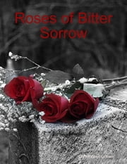 Roses of Bitter Sorrow ebook by Christopher Goben
