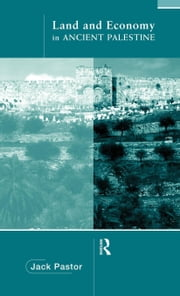 Land and Economy in Ancient Palestine ebook by Pastor, Jack