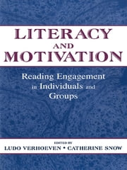 Literacy and Motivation - Reading Engagement in individuals and Groups ebook by Ludo Verhoeven,Catherine E. Snow