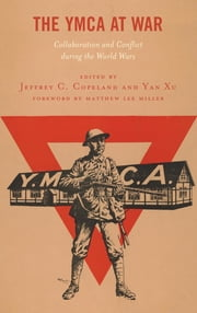 The YMCA at War - Collaboration and Conflict during the World Wars ebook by Jeffrey C. Copeland, Yan Xu, Matthew Lee Miller,...