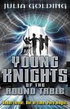 Young Knights of the Round Table ebook by Julia Golding