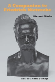 A Companion to Friedrich Nietzsche - Life and Works ebook by Paul Bishop