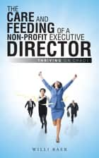 The Care and Feeding of a Non-Profit Executive Director ebook by Willi Baer