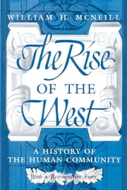 The Rise of the West - A History of the Human Community ebook by William H. McNeill