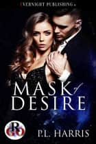 Mask of Desire ebook by P.L. Harris