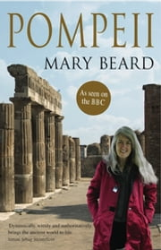 Pompeii - The Life of a Roman Town ebook by Professor Mary Beard