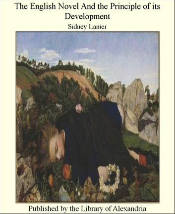 The English Novel and The Principle of its Development ebook by Sidney Lanier