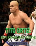Tito Ortiz: Fan Resource Guide ebook by Roger Jackson