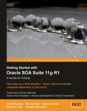 Getting Started With Oracle SOA Suite 11g R1 A Hands-On Tutorial ebook by Demed L'Her, Heidi Buelow, Jayaram Kasi, Manas Deb, Prasen Palvankar