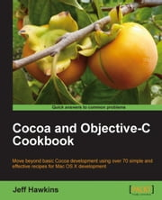 Cocoa and Objective-C Cookbook ebook by Jeff Hawkins