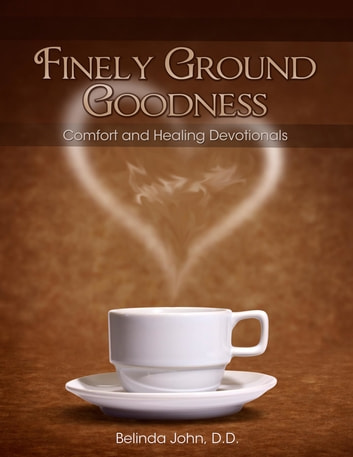 Finely Ground Goodness: Comfort and Healing Devotionals ebook by D. D. Belinda John