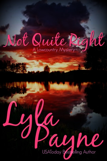 Not Quite Right (A Lowcountry Mystery) ebook by Lyla Payne