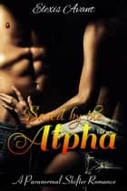 Saved By The Alpha ebook by Elexis Avant