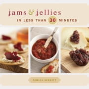 Jams & Jellies in 30 Minutes or Less ebook by Pamela Bennett