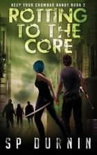 Rotting to the Core (Keep Your Crowbar Handy Book 2) ebook by SP Durnin