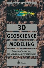 3D Geoscience Modeling - Computer Techniques for Geological Characterization ebook by Simon Houlding