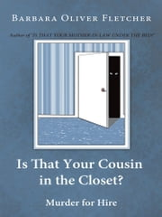 Is That Your Cousin in the Closet? - Murder for Hire ebook by Barbara Oliver Fletcher