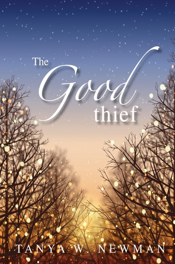 The Good Thief ebook by Tanya W. Newman