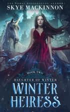 Winter Heiress ebook by Skye MacKinnon