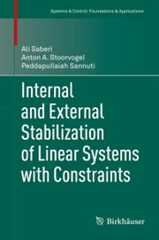 Internal and External Stabilization of Linear Systems with Constraints ebook by Ali Saberi,Anton A. Stoorvogel,Peddapullaiah Sannuti